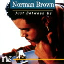 Norman Brown ノーマンブラウン / Just Between Us 【SHM-CD】