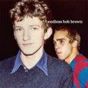 Artist Name: E - Endless Bob Brown / Endless Bob Brown 輸入盤 【CD】