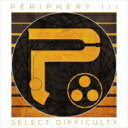 藝人名: P - Periphery / PeripheryIII: Select Difficulty 【CD】
