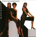 Pointer Sisters ポインターシスターズ / Black & White 【CD】