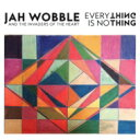 Artist Name: J - Jah Wobble / Everything Is No Thing 【CD】