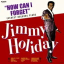 Artist Name: J - Jimmy Holiday / How Can I Forget - Everest Records Years 【CD】