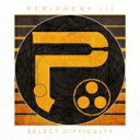 Artist Name: P - Periphery / Periphery III: Select Difficulty 輸入盤 【CD】