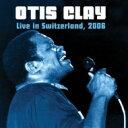 艺人名: O - 【送料無料】 Otis Clay オーティスクレイ / Live In Switzerland 2006 輸入盤 【CD】