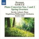 Goetz ゲッツ / ピアノ協奏曲第1番、第2番、春の序曲 ダヴィデ・カバッシ、キンボー・イシイ & マグデブルク・フィル 輸入盤 【CD】