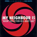 My Neighbour Is / Moon's Reflection On A Quiet Lake 【LP】