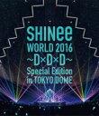 【送料無料】 SHINee シャイニー / SHINee WORLD 2016〜D×D×D〜 Special Edition in TOKYO DOME 【通常盤】 (Blu-ray) 【BLU-RAY DISC】