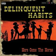 Delinquent Habits / Here Comes The Horns (2LP)(180グラム重量盤) 【LP】