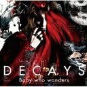 【送料無料】 DECAYS / Baby Who Wanders 【通常盤】 【CD】