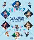 CUE DREAM JAM-BOREE / CUE DREAM JAM-BOREE 2016 【BLU-RAY DISC】