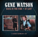 艺人名: G - Gene Watson / Back In The Fire / At Last 輸入盤 【CD】