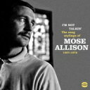 艺人名: M - 【送料無料】 Mose Allison モーズアリソン / I'm Not Talkin': The Songs Stylings Of Mose Allison 1957-1972 輸入盤 【CD】