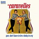 Caravelles / You Don't Have To Be A Baby To Cry 【CD】