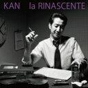 【送料無料】 KAN カン / la RINASCENTE 【CD】