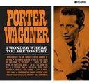 Porter Wagoner / I Wonder Where You Are Tonight 輸入盤 【CD】