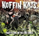 Koffin Kats / Party Time In The End Time 輸入盤 【CD】