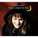 Artist Name: I - 【送料無料】 Isabella Lundgren / Songs To Watch The Moon 【CD】