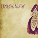 I Draw Slow / Turn Your Face To The Sun 輸入盤 【CD】