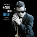 Chet Baker チェットベイカー / Born To Be Blue 輸入盤 【CD】