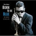 Chet Baker チェットベイカー / Born To Be Blue (180グラム重量盤) 【LP】