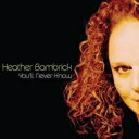 藝人名: H - 【送料無料】 Heather Bambrick / You'll Never Know 輸入盤 【CD】