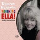 艺人名: R - 【送料無料】 Rebecca Hardiman / Honoring Ella!: A 100th Birthday Tribute 輸入盤 【CD】
