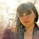 Artist Name: E - Erin Bode エリンボーデ / Here And Now 【CD】