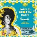 【送料無料】 Sweet As Broken Dates: Lost Somali Tapes 輸入盤 【CD】