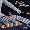 Artist Name: B - Behn Gillece / Walk Of Fire 輸入盤 【CD】