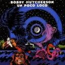 Artist Name: B - Bobby Hutcherson ボビーハッチャーソン / Un Poco Loco 【CD】