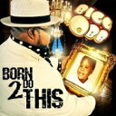 Artist Name: B - 【送料無料】 Bigg Robb ビッグロブ / Born 2 Do This 輸入盤 【CD】
