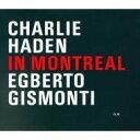 【送料無料】 Charlie Haden/Egberto Gismonti チャーリーヘイデン/エグベルトヂスモンチ / In Montreal 輸入盤 【CD...