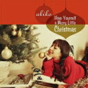 Artist Name: A - Akiko (Jazz) アキコ / Have Yourself A Merry Little Christmas 【CD】
