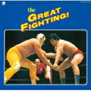 楽天ローチケHMV 1号店【送料無料】 The GREAT FIGHTING! 地上最大! プロレス・テーマ決定盤 【CD】