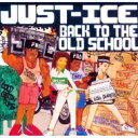 Artist Name: J - Just Ice / Back To The Old School+4 【CD】