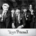PrizmaX / yours <TYPE-C> 【CD M...