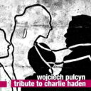 藝人名: W - 【送料無料】 Wojciech Pulcyn / Tribute To Charlie Haden 輸入盤 【CD】
