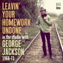 藝人名: G - 【送料無料】 George Jackson ジョージジャクソン / Leavin' Your Homework Undone-in The Studio With George Jackson: 1968-71 輸入盤 【CD】