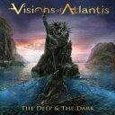 【送料無料】 Visions Of Atlantis / Deep & The Dark 輸入盤 【CD】