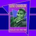 Artist Name: G - Gene Chandler / I Fooled You This Time 輸入盤 【CD】