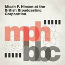 艺人名: M - 【送料無料】 Micah P Hinson / At The British Broadcasting Corporation 輸入盤 【CD】