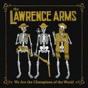 Lawrence Arms / We Are The Champions Of The World 輸入盤 【CD】