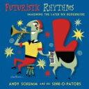 【送料無料】 Andy Schumm / Futuristic Rhythms / Imagining The Later 輸入盤 【CD】