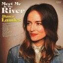 Artist Name: D - Dawn Landes / Meet Me At The River 輸入盤 【CD】