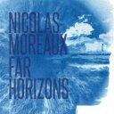 藝人名: N - Nicolas Moreaux / Far Horizons 輸入盤 【CD】