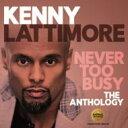 艺人名: K - 【送料無料】 Kenny Lattimore / Never Too Busy: The Anthology 輸入盤 【CD】