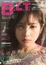 B.L.T. 2018年 9月号 / B.L.T.編集部 (東京ニュース通信社) 【雑誌】