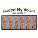 Guided By Voices ガイディドバイボイセズ / Hold On Hope Ep 【CD】