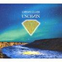 艺人名: A行 - 【送料無料】 UNCHAIN アンチェイン / LIBYAN GLASS 【CD】