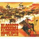 藝人名: B - 【送料無料】 BLOODEST SAXOPHONE / IN TEXAS 【CD】